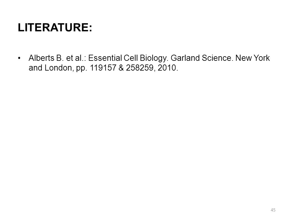 LITERATURE: Alberts B. et al.: Essential Cell Biology.