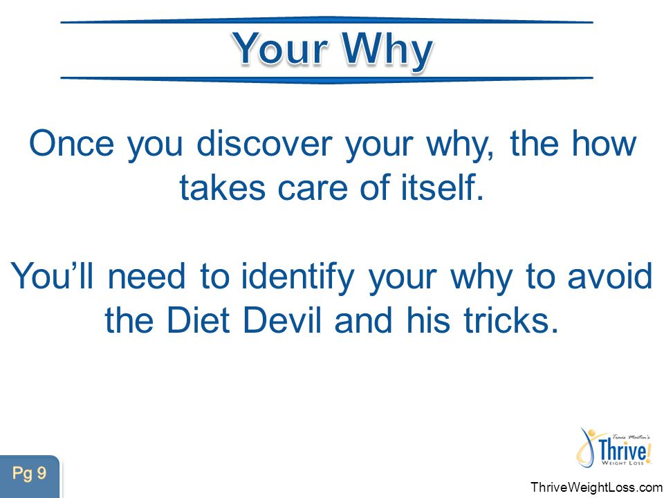 ThriveWeightLoss.com The Diet Devil is that inner voice that says YOU CAN'T! In order to conquer the Diet Devil, you'll need an arsenal of defense starting with a WHY? .