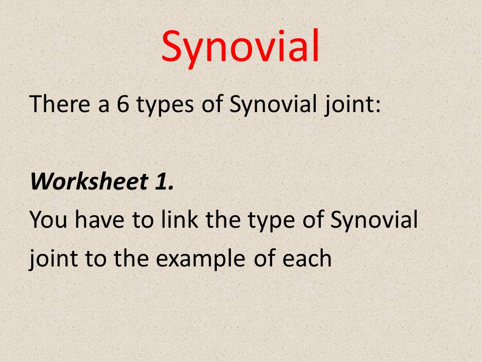 Synovial There a 6 types of Synovial joint: Worksheet 1. You have to link the type of Synovial joint to the example of each