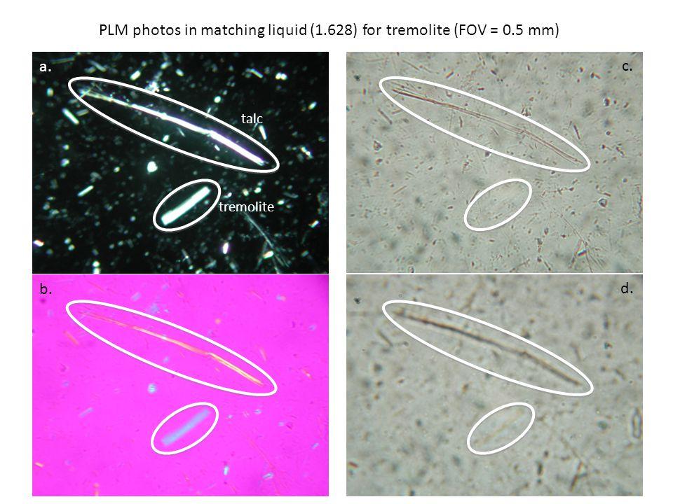 PLM photos in matching liquid (1.628) for tremolite (FOV = 0.5 mm) a. b. c. d. tremolite talc