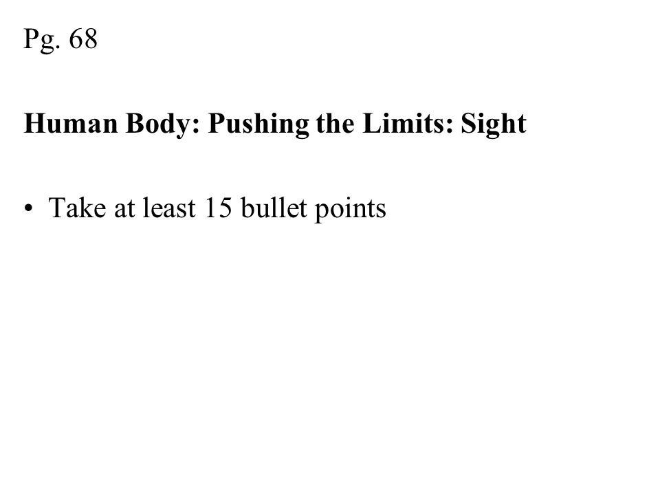 Pg. 68 Human Body: Pushing the Limits: Sight Take at least 15 bullet points