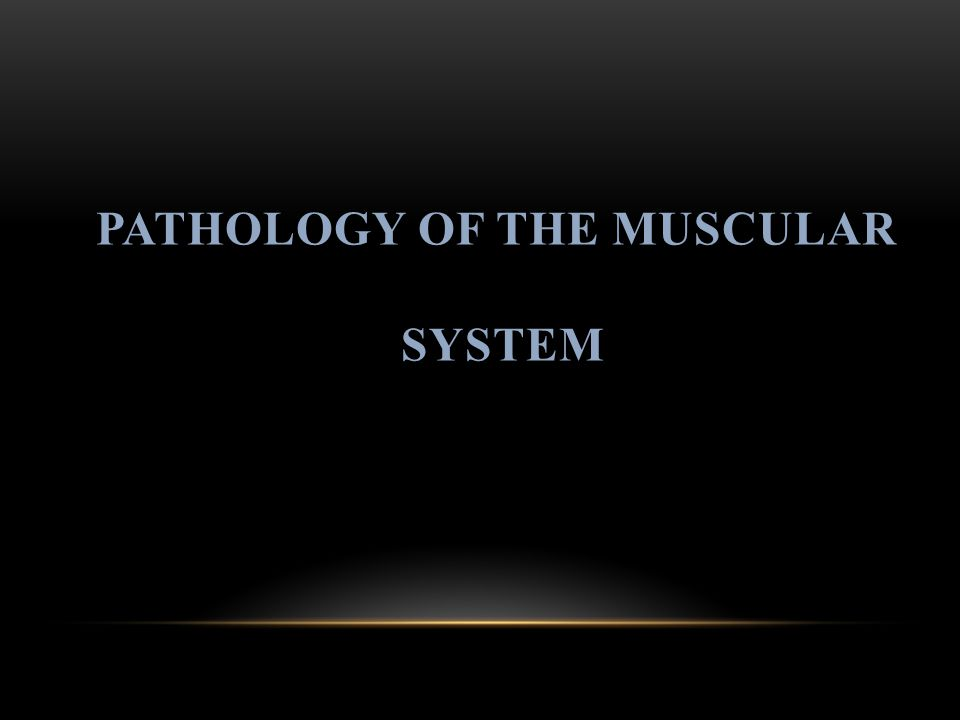 PATHOLOGY OF THE MUSCULAR SYSTEM