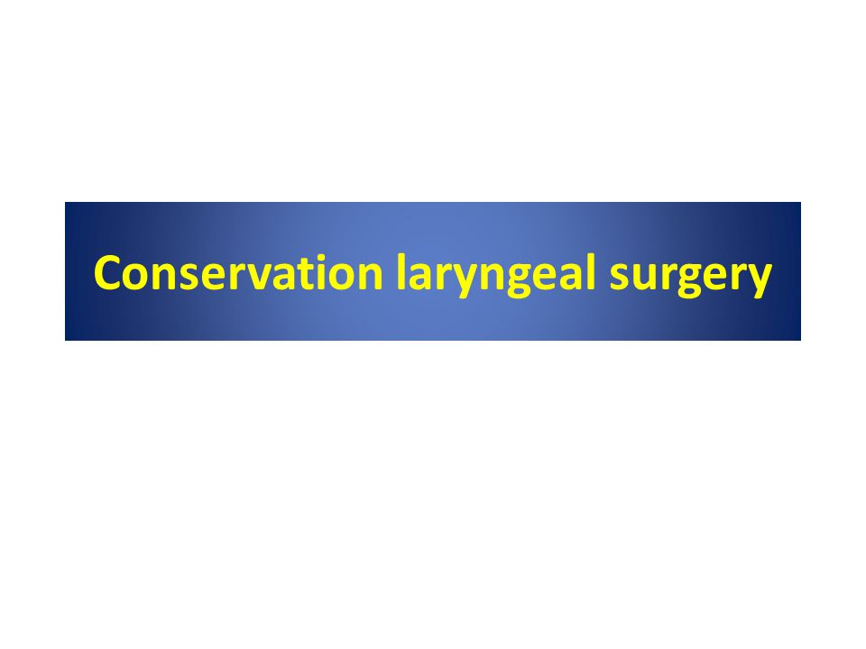 Reference Cummings otolaryngology head and neck surgery, 5 th edition, chapter 110 ; conservation laryngeal surgery P.