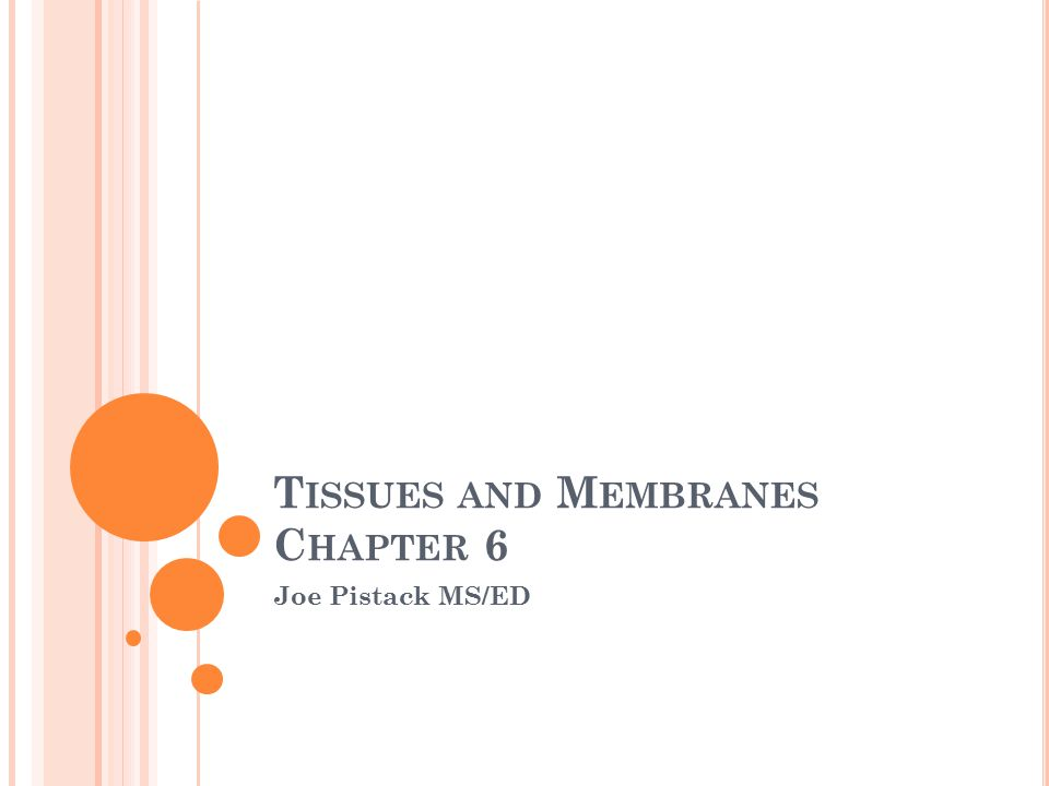 T ISSUES AND M EMBRANES C HAPTER 6 Joe Pistack MS/ED