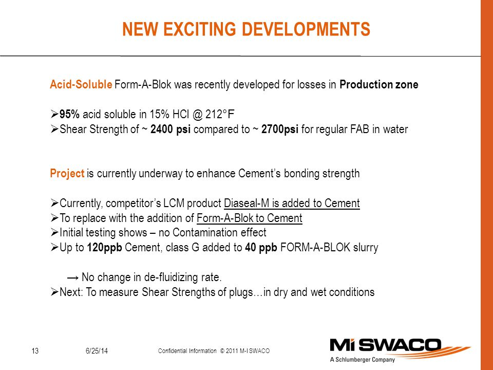 136/25/14 Confidential Information © 2011 M-I SWACO NEW EXCITING DEVELOPMENTS Acid-Soluble Form-A-Blok was recently developed for losses in Production