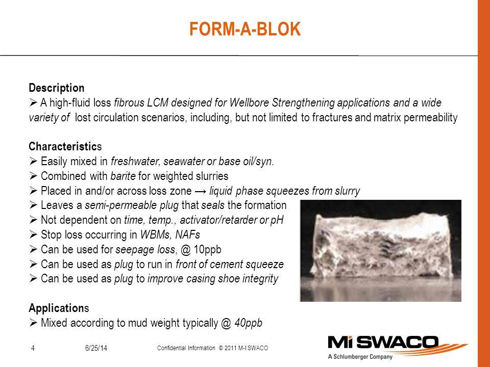 46/25/14 Confidential Information © 2011 M-I SWACO FORM-A-BLOK Description  A high-fluid loss fibrous LCM designed for Wellbore Strengthening applica
