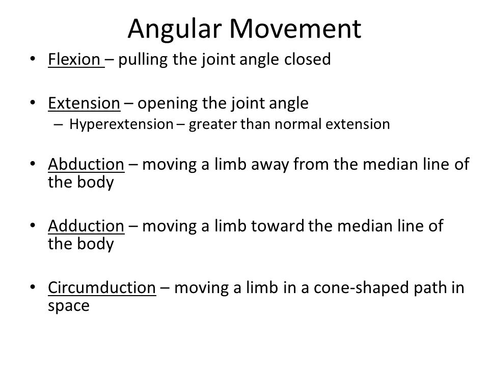 Angular Movement Flexion – pulling the joint angle closed Extension – opening the joint angle – Hyperextension – greater than normal extension Abducti