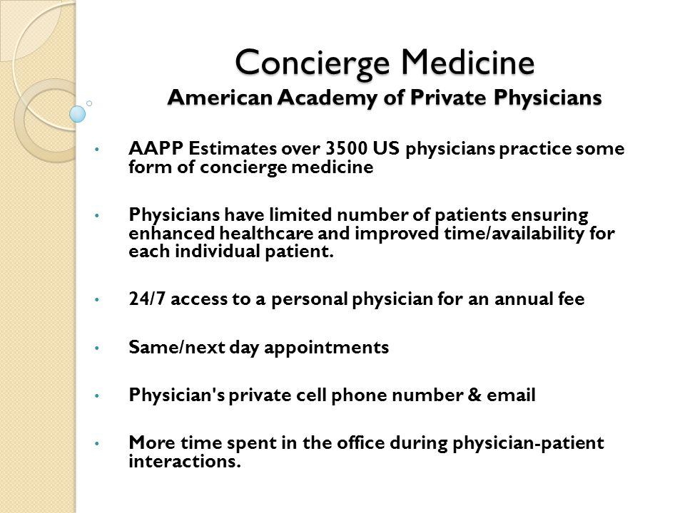 AAPP Estimates over 3500 US physicians practice some form of concierge medicine Physicians have limited number of patients ensuring enhanced healthcar