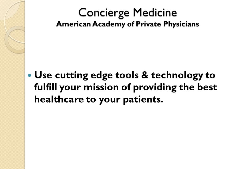 Concierge Medicine American Academy of Private Physicians Use cutting edge tools & technology to fulfill your mission of providing the best healthcare