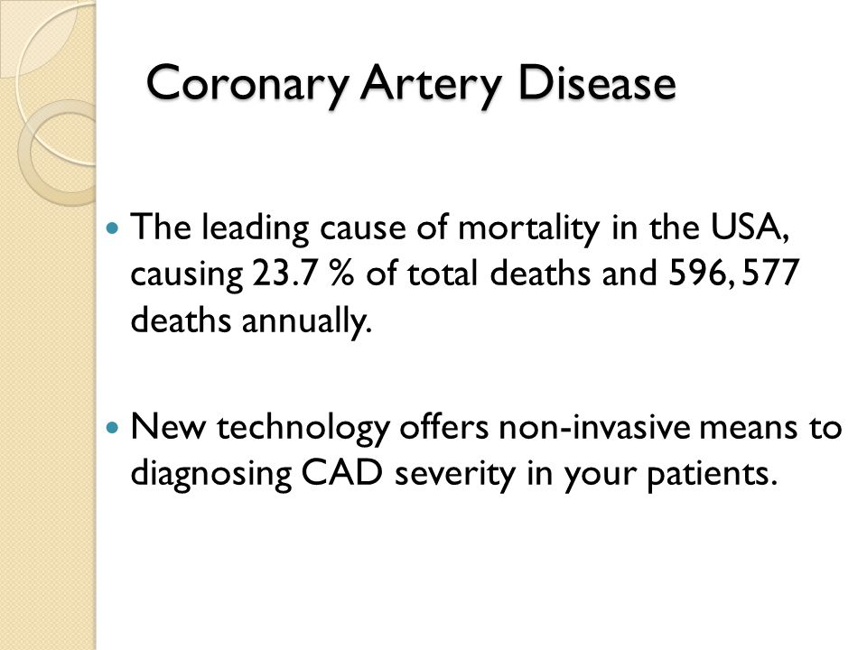 Coronary Artery Disease The leading cause of mortality in the USA, causing 23.7 % of total deaths and 596, 577 deaths annually.