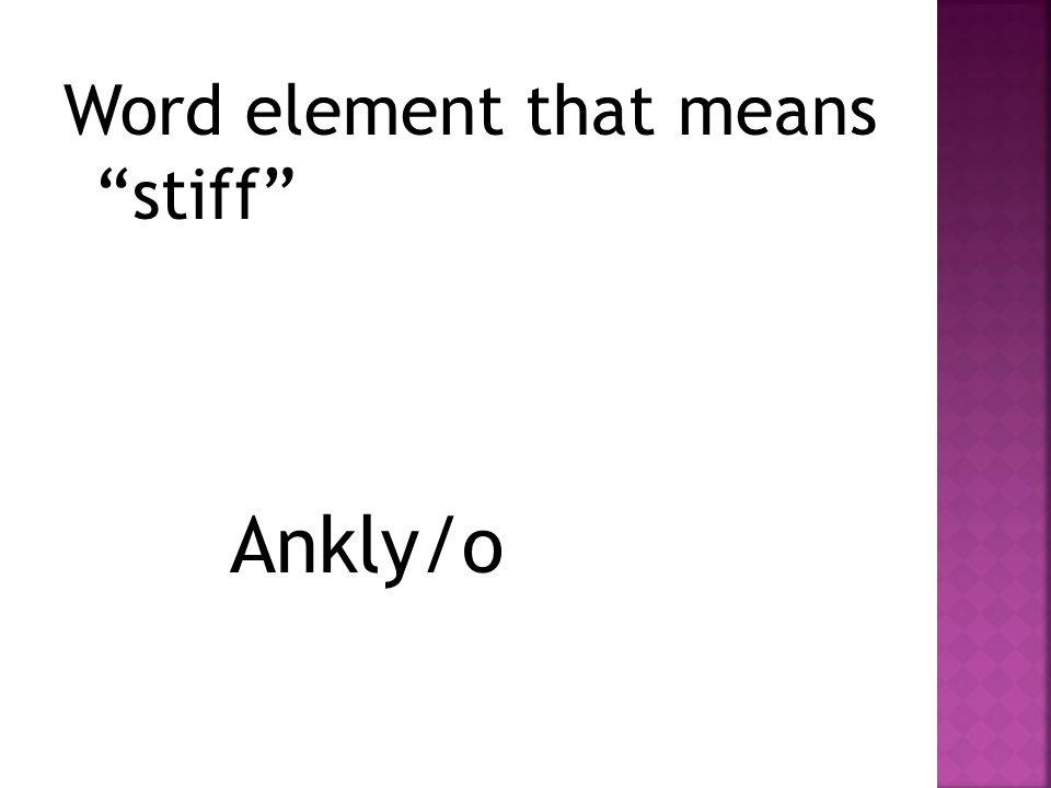 "Word element that means ""stiff"" Ankly/o"