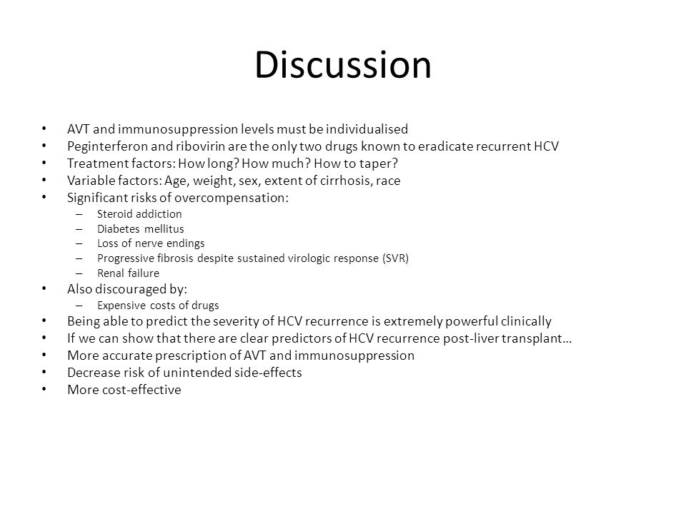 Discussion AVT and immunosuppression levels must be individualised Peginterferon and ribovirin are the only two drugs known to eradicate recurrent HCV Treatment factors: How long.