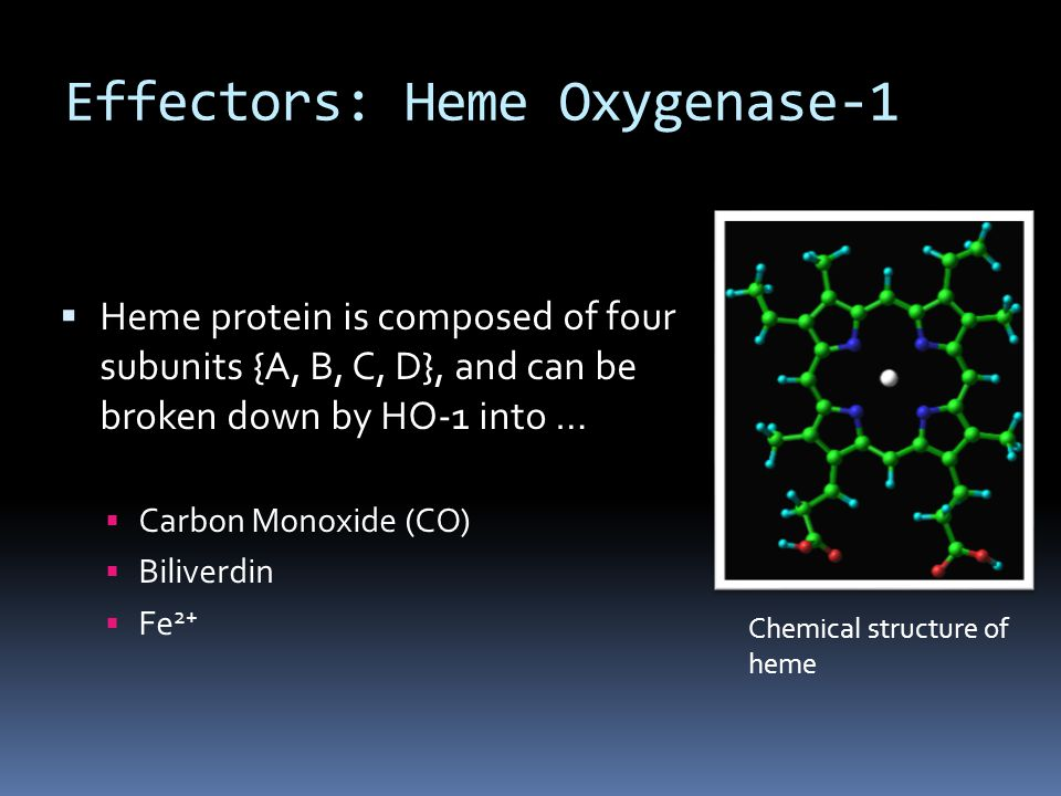 Effectors: Heme Oxygenase-1  Heme protein is composed of four subunits {A, B, C, D}, and can be broken down by HO-1 into …  Carbon Monoxide (CO)  B