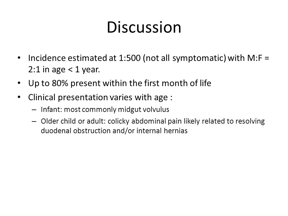 Discussion Incidence estimated at 1:500 (not all symptomatic) with M:F = 2:1 in age < 1 year.