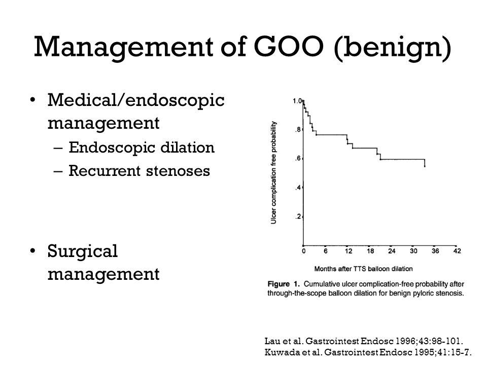 Management of GOO (benign) Medical/endoscopic management – Endoscopic dilation – Recurrent stenoses Surgical management Lau et al.