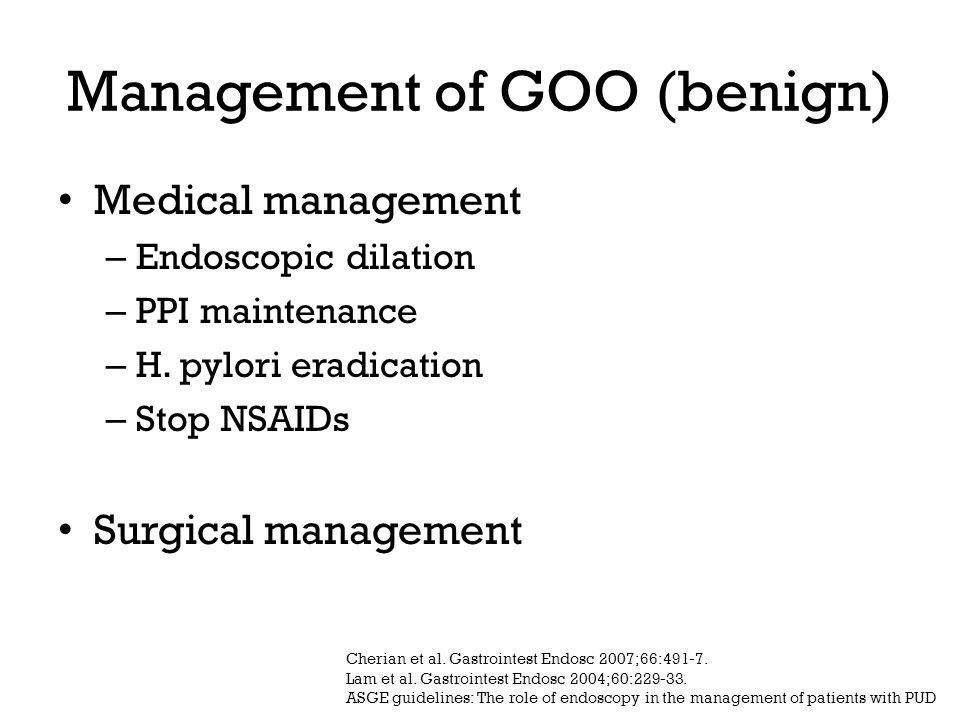 Management of GOO (benign) Medical management – Endoscopic dilation – PPI maintenance – H.