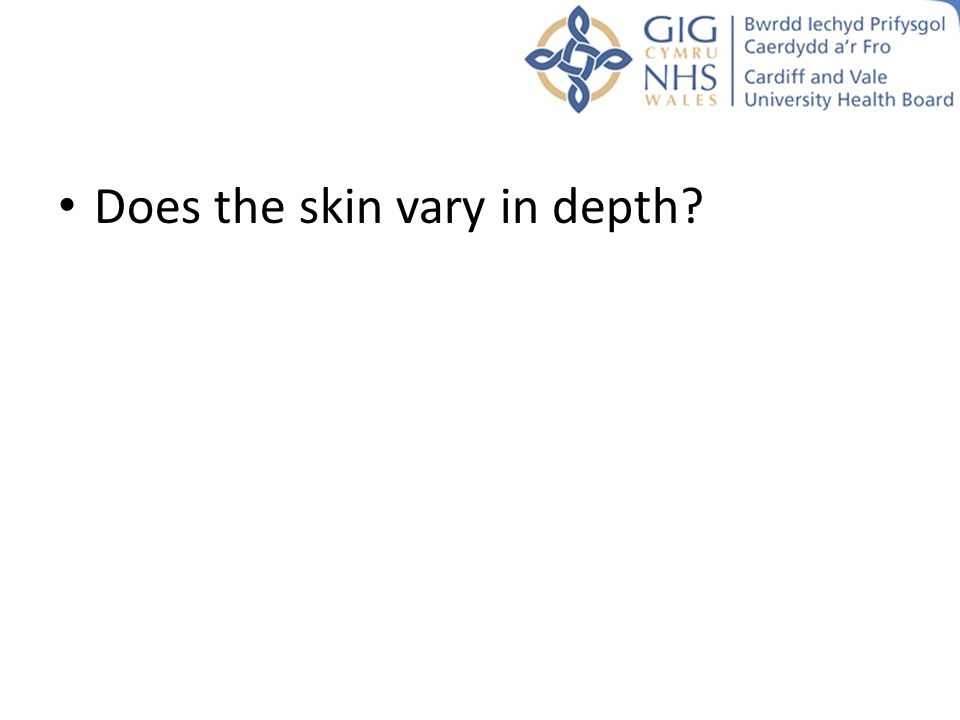 Does the skin vary in depth?
