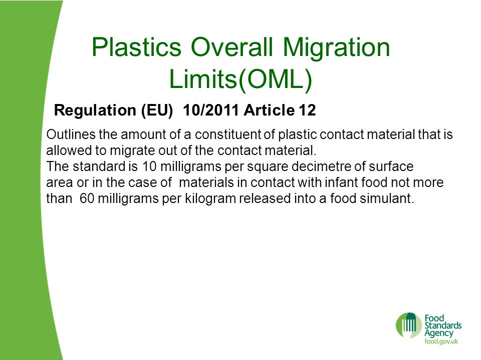 Plastics Overall Migration Limits(OML) Outlines the amount of a constituent of plastic contact material that is allowed to migrate out of the contact material.