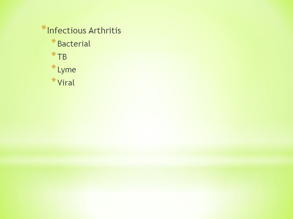 * Infectious Arthritis * Bacterial * TB * Lyme * Viral