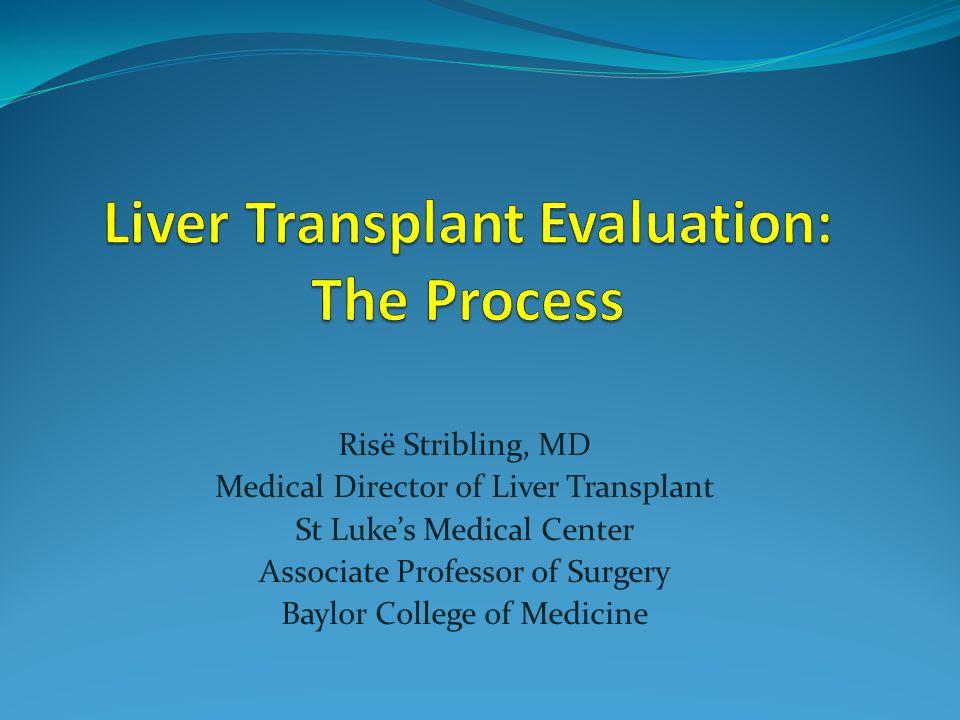 Risё Stribling, MD Medical Director of Liver Transplant St Luke's Medical Center Associate Professor of Surgery Baylor College of Medicine