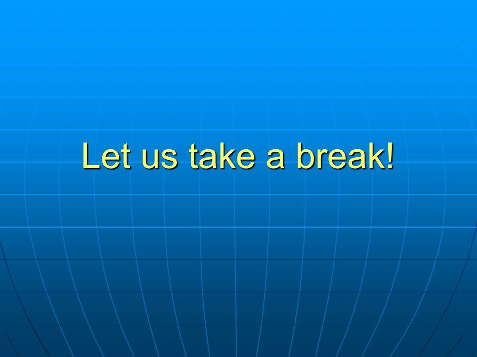 Let us take a break!
