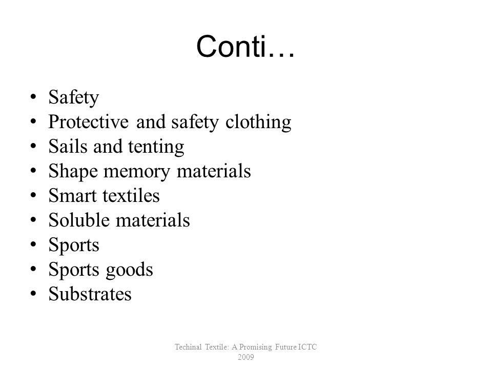 Conti… Safety Protective and safety clothing Sails and tenting Shape memory materials Smart textiles Soluble materials Sports Sports goods Substrates Techinal Textile: A Promising Future ICTC 2009