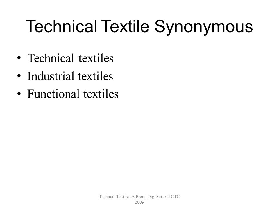 Technical Textile Synonymous Technical textiles Industrial textiles Functional textiles Techinal Textile: A Promising Future ICTC 2009