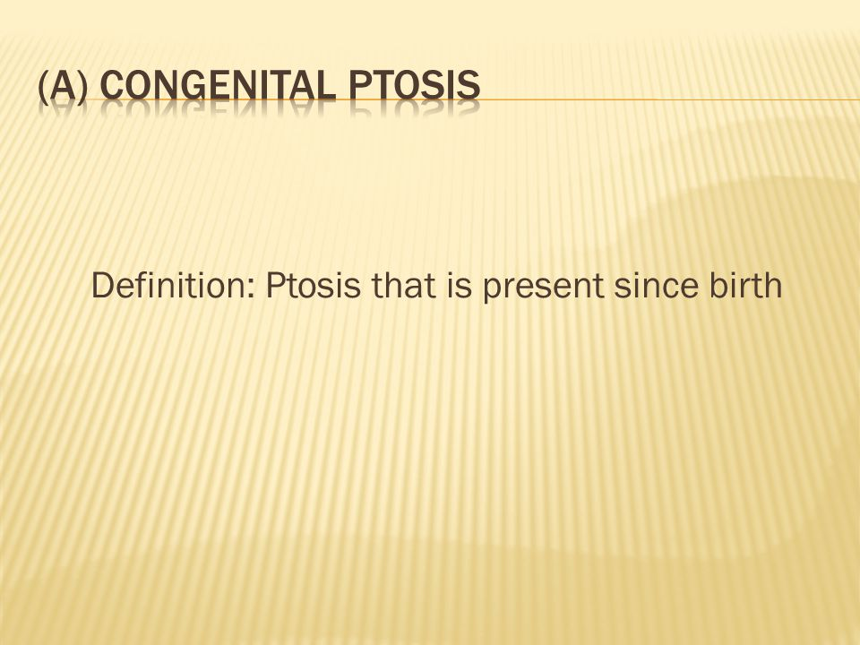 Definition: Ptosis that is present since birth