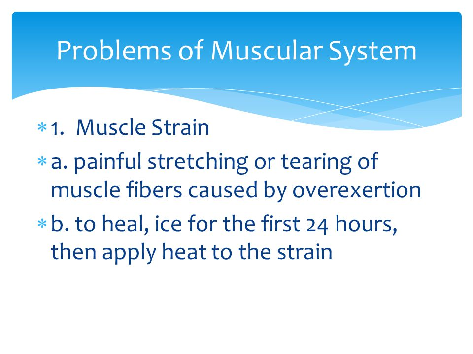  1. Muscle Strain  a. painful stretching or tearing of muscle fibers caused by overexertion  b.