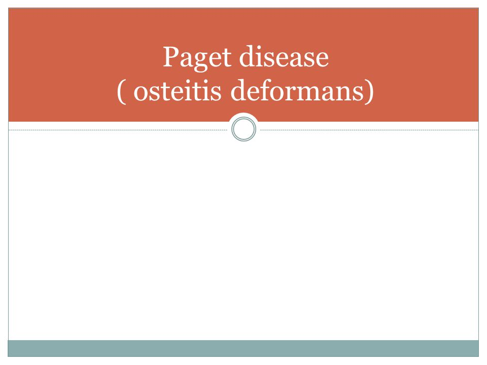 Paget disease ( osteitis deformans)