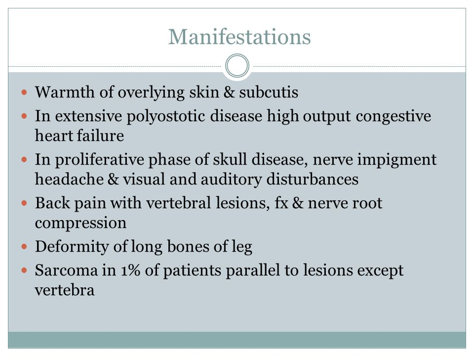 Manifestations Warmth of overlying skin & subcutis In extensive polyostotic disease high output congestive heart failure In proliferative phase of sku