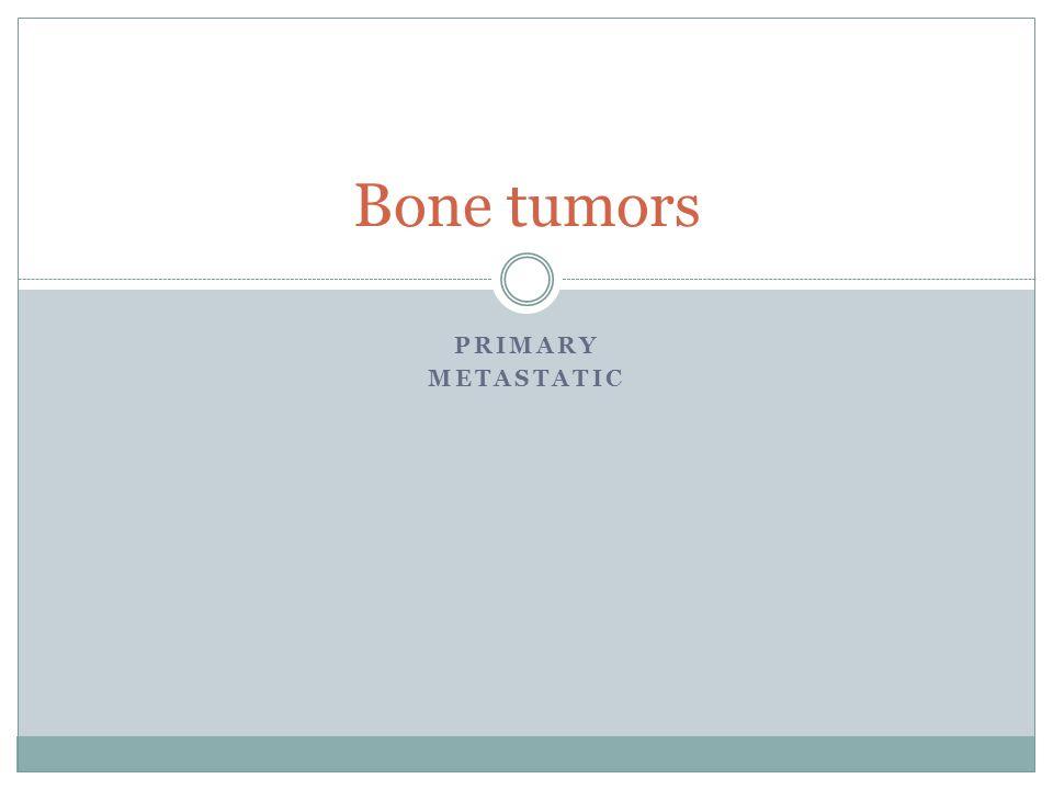 PRIMARY METASTATIC Bone tumors