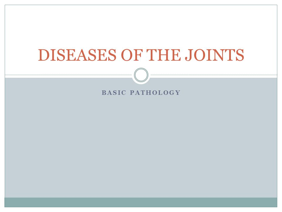 DISEASES OF THE JOINTS BASIC PATHOLOGY
