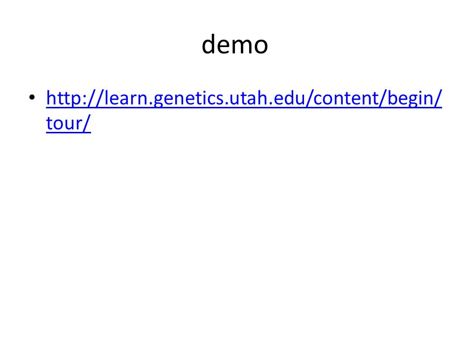 demo http://learn.genetics.utah.edu/content/begin/ tour/ http://learn.genetics.utah.edu/content/begin/ tour/
