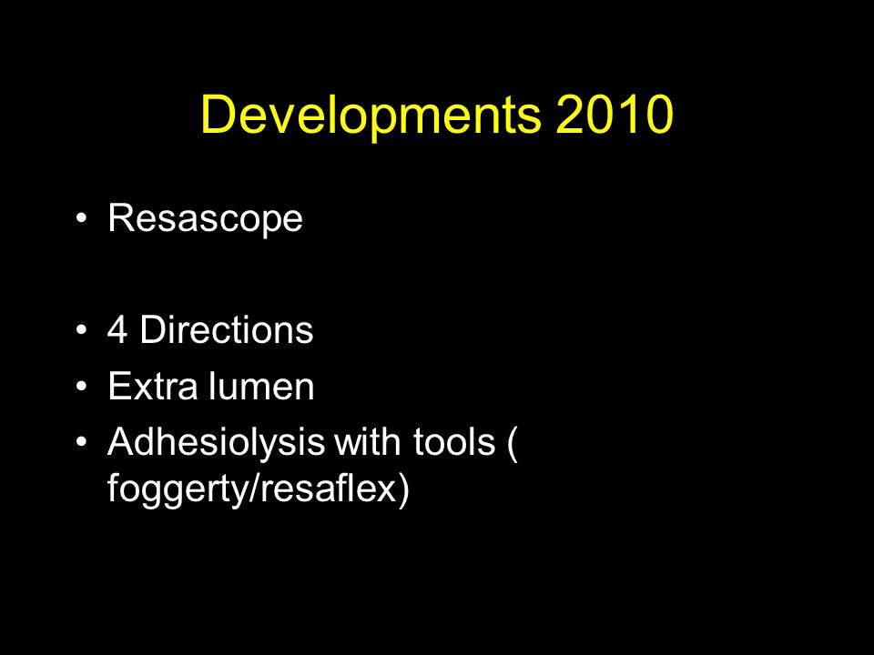 Developments 2010 Resascope 4 Directions Extra lumen Adhesiolysis with tools ( foggerty/resaflex)