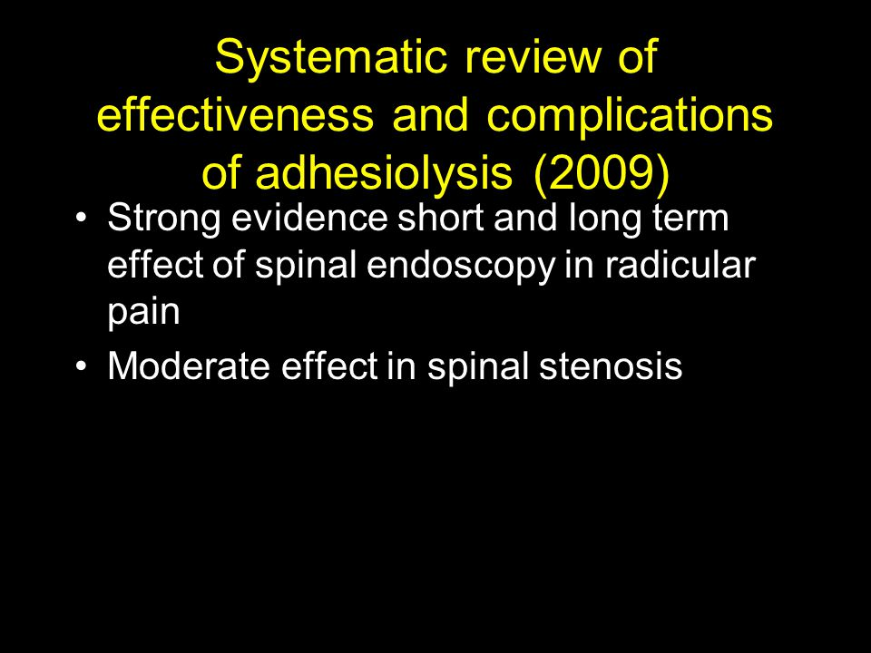 Systematic review of effectiveness and complications of adhesiolysis (2009) Strong evidence short and long term effect of spinal endoscopy in radicula