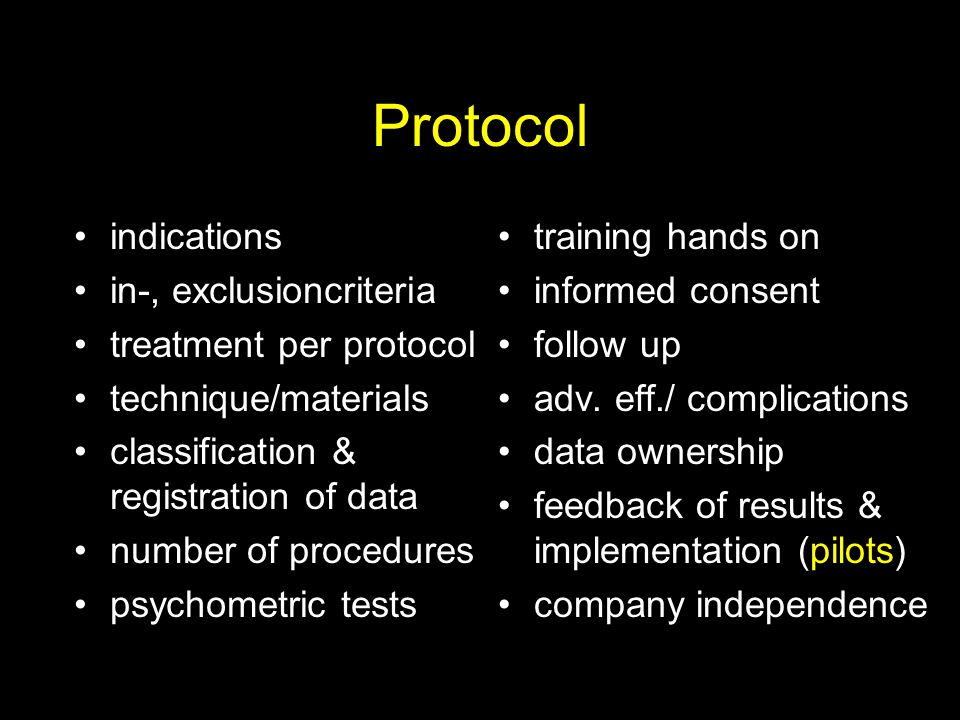 Protocol indications in-, exclusioncriteria treatment per protocol technique/materials classification & registration of data number of procedures psyc