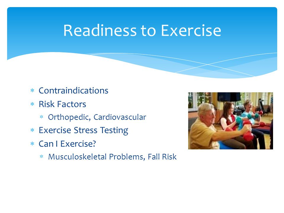  Contraindications  Risk Factors  Orthopedic, Cardiovascular  Exercise Stress Testing  Can I Exercise.