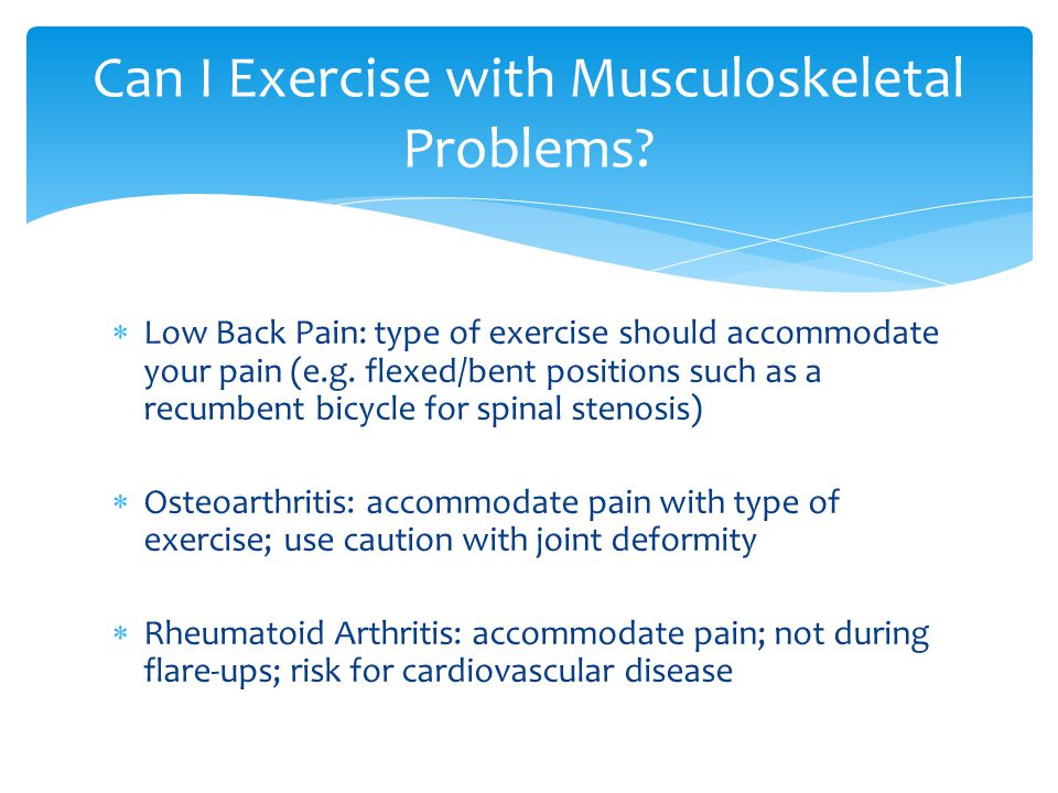  Low Back Pain: type of exercise should accommodate your pain (e.g.