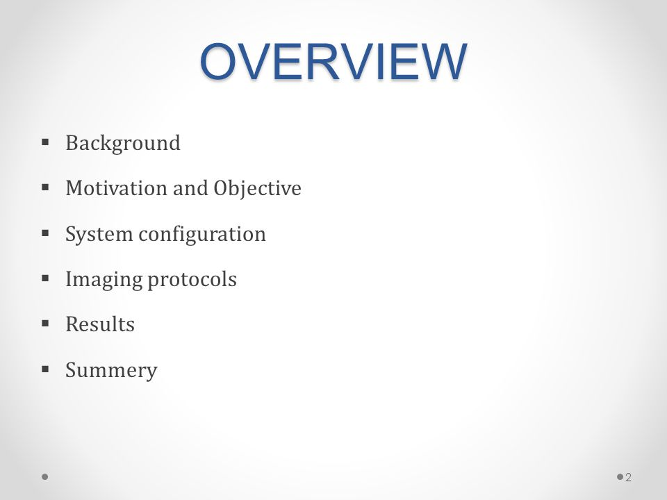 OVERVIEW  Background  Motivation and Objective  System configuration  Imaging protocols  Results  Summery 2