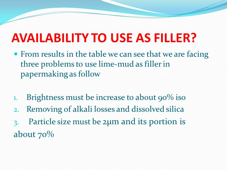 AVAILABILITY TO USE AS FILLER.