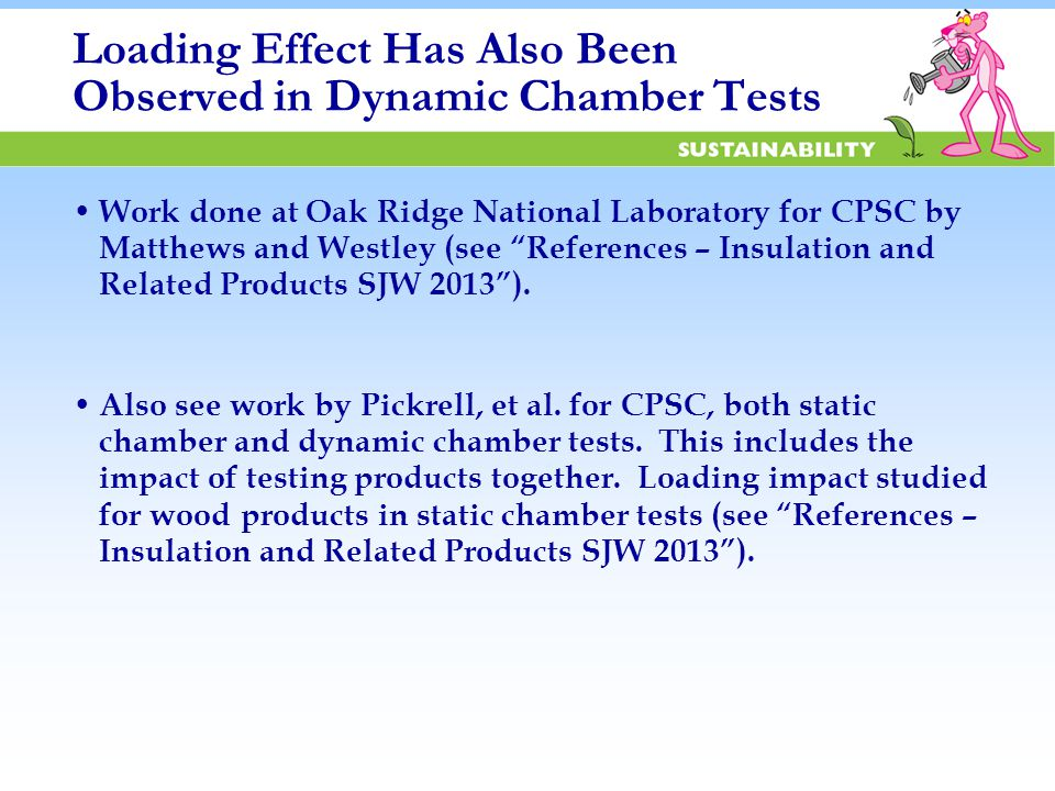 Loading Effect Has Also Been Observed in Dynamic Chamber Tests Work done at Oak Ridge National Laboratory for CPSC by Matthews and Westley (see References – Insulation and Related Products SJW 2013 ).