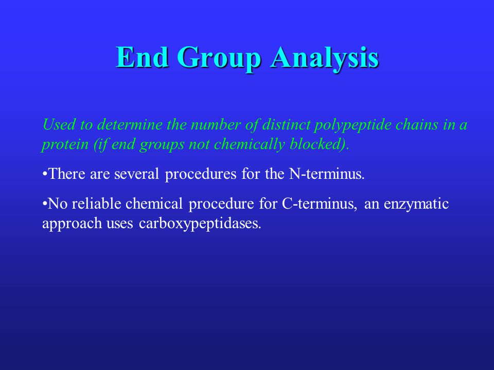 End Group Analysis Used to determine the number of distinct polypeptide chains in a protein (if end groups not chemically blocked). There are several