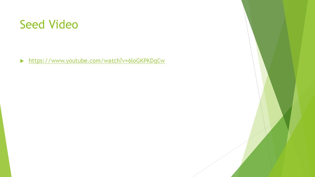 Seed Video  https://www.youtube.com/watch?v=6loGKPKDqCw https://www.youtube.com/watch?v=6loGKPKDqCw