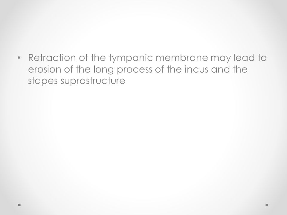 Retraction of the tympanic membrane may lead to erosion of the long process of the incus and the stapes suprastructure