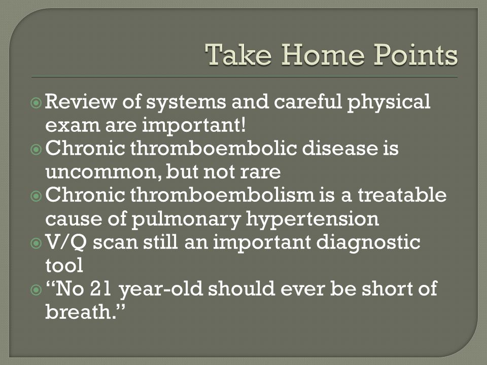  Review of systems and careful physical exam are important.
