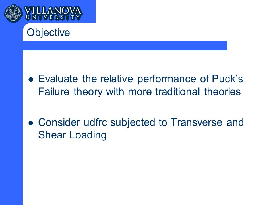 Objective Evaluate the relative performance of Puck's Failure theory with more traditional theories Consider udfrc subjected to Transverse and Shear Loading