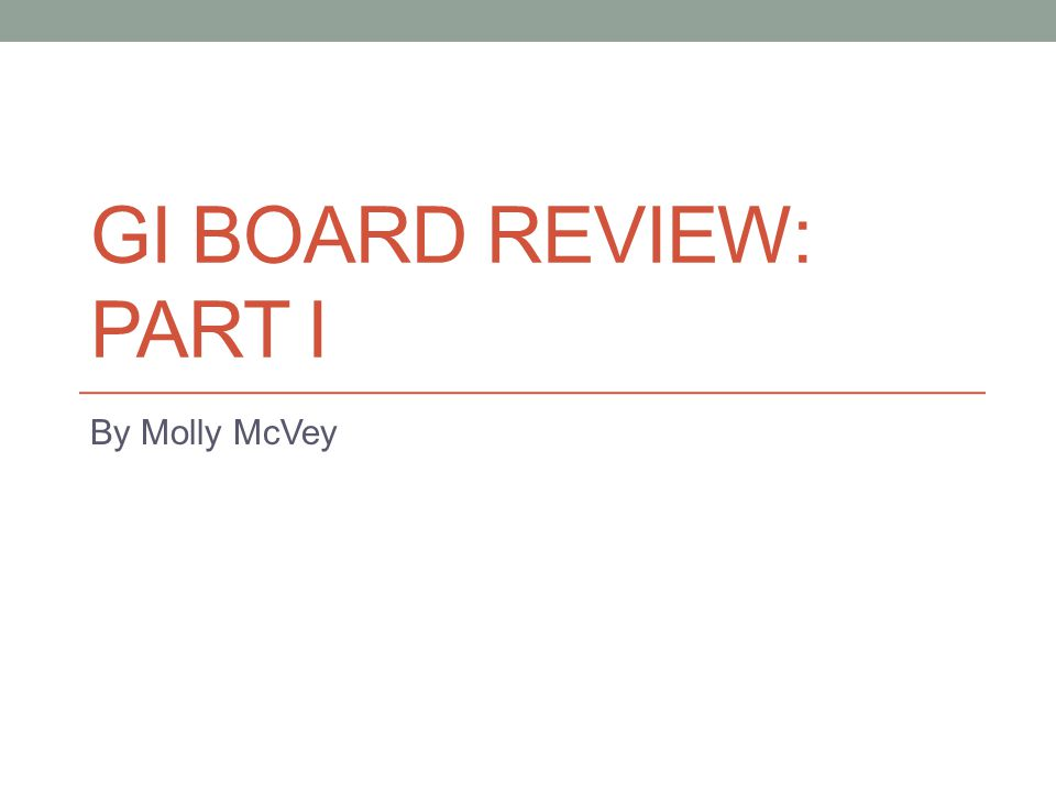 GI BOARD REVIEW: PART I By Molly McVey