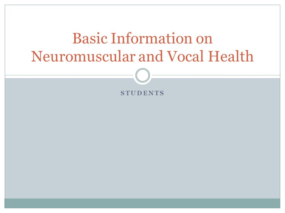 STUDENTS Basic Information on Neuromuscular and Vocal Health
