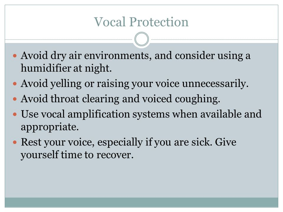 Vocal Protection Avoid dry air environments, and consider using a humidifier at night.